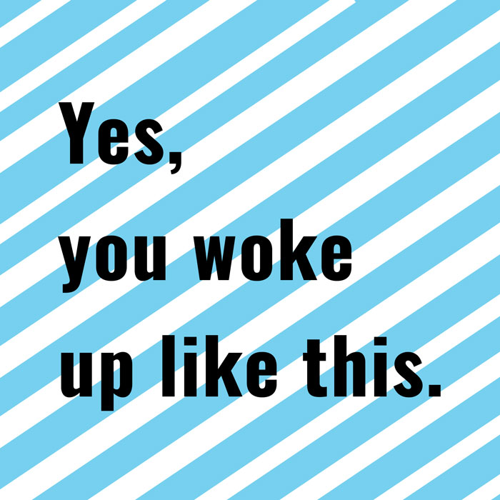yes you woke up like this- wimpers verven zomerklaar